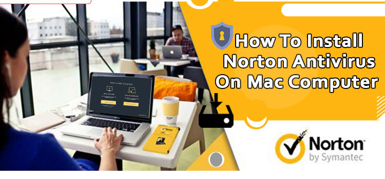 How to Install Norton Antivirus on Mac Computer?