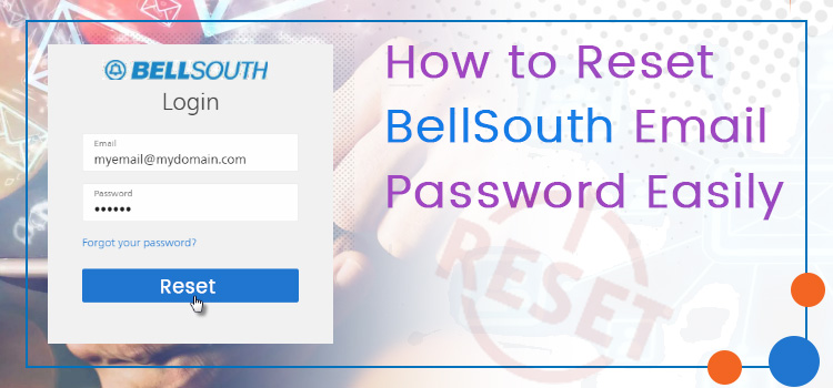 How to Reset Bellsouth Email Password [A Complete Guide]