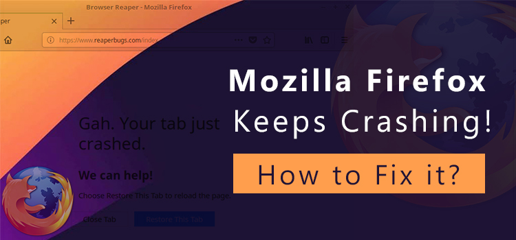 How to Fix Firefox Keeps Crashing Constantly on Startup?