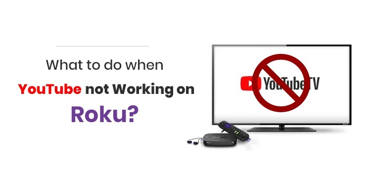 What to do when YouTube not Working on Roku?