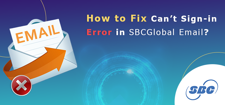 How to Fix Can't Sign-in Error in SBCGlobal Email?
