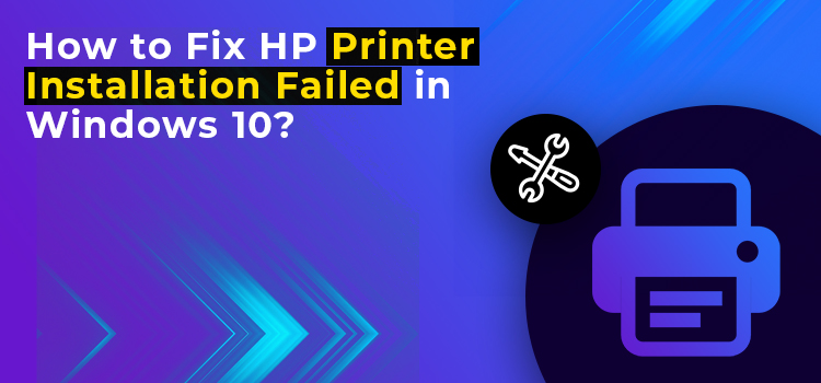 How to Fix HP Printer Install Failed in Windows 10?