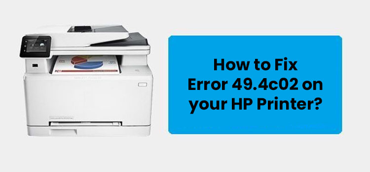 How to Fix Error 49.4c02 on your HP Printer?