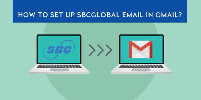 How to Setup SBCGlobal Email in Gmail?