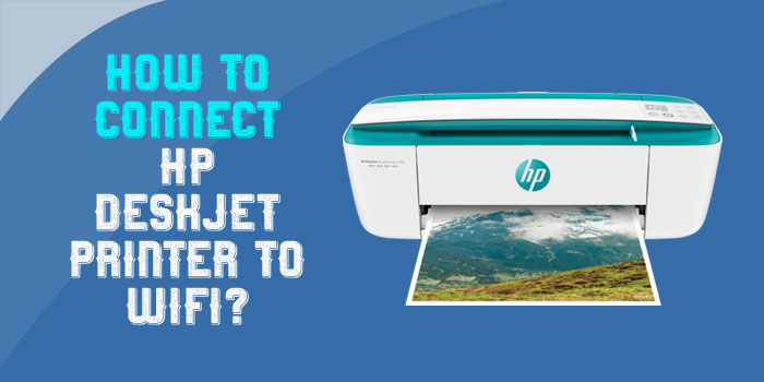 How to Connect HP DeskJet Printer to Wi-Fi?