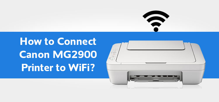 How to Connect a Canon MG2900 Printer to WiFi?